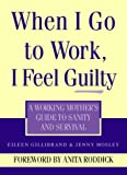 When I Go to Work I Feel Guilty: A Working Mother's Guide to Sanity and Survival (0722534310) by Mosley, Jerry