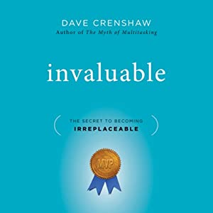 Invaluable: The Secret to Becoming Irreplaceable | [Dave Crenshaw]
