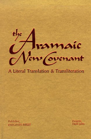 The Aramaic New Covenant (Aramaic Edition): Exegeses Bibles, Herb Jahn, Bill Cousins: 9780963195166: Amazon.com: Books