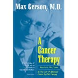A Cancer Therapy: Results of Fifty Cases and the Cure of Advanced Cancer by Diet Therapy ~ Max Gerson