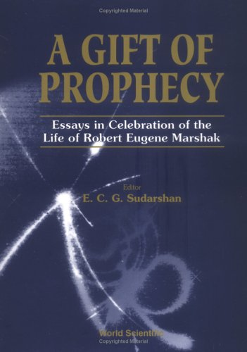 A Gift of Prophecy: Essays in Celebration of the Life of Robert Eugene Marshak