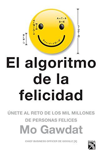 El algoritmo de la felicidad  [Gawdat, Mo] (Tapa Blanda)