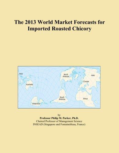 The 2013 World Market Forecasts for Imported Roasted Chicory PDF