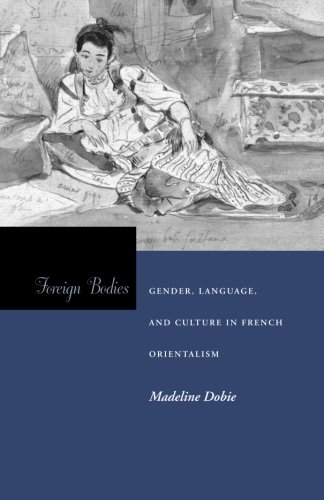 Foreign Bodies: Gender, Language, and Culture in French Orientalism