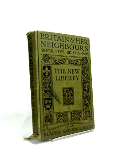 britain-and-her-neighbours-book-v-the-new-liberty-1485-1688
