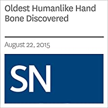 Oldest Humanlike Hand Bone Discovered (       UNABRIDGED) by Bruce Bower Narrated by Mark Moran