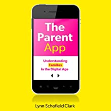 The Parent App: Understanding Families in the Digital Age (       UNABRIDGED) by Lynn Schofield Clark Narrated by Jean Barrett