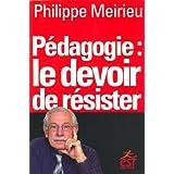 P�dagogie : le devoir de r�sisterpar Philippe Meirieu