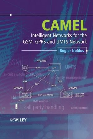 CAMEL: Intelligent Networks for the GSM, GPRS and UMTS...
