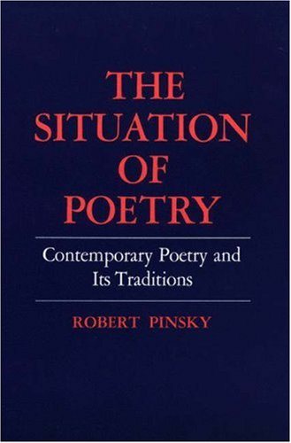 The Situation of Poetry: Contemporary Poetry and Its Traditions, ROBERT PINSKY