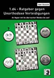 1.d4 - Ratgeber gegen Unorthodoxe Verteidigungen: Ihr Gegner will Sie überraschen? Bleiben Sie cool!