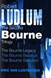 Robert Ludlum: The Second Bourne Trilogy: The Bourne Legacy, The Bourne Betrayal, The Bourne Sanction: The Bourne Trilogy