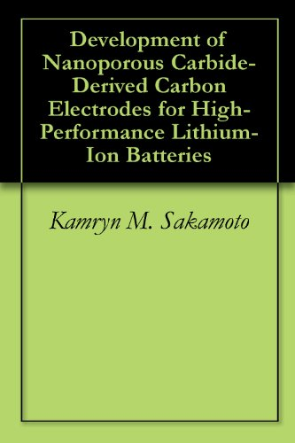 Development Of Nanoporous Carbide-Derived Carbon Electrodes For High-Performance Lithium-Ion Batteries