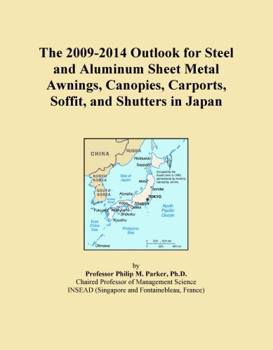 The 2009-2014 Outlook for Steel and Aluminum Sheet Metal Awnings, Canopies, Carports, Soffit, and Shutters in Japan