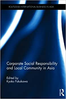 Corporate Social Responsibility And Local Community In Asia (Routledge International Business In Asia)