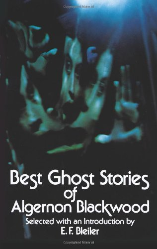 Best Ghost Stories of Algernon Blackwood (Dover Mystery, Detective, & Other Fiction)