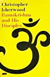Ramakrishna and His Disciples (0671207407) by Christopher Isherwood