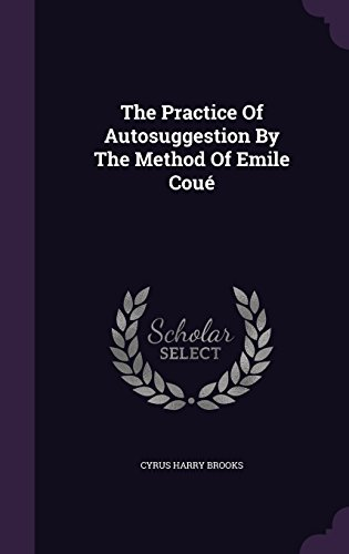 The Practice Of Autosuggestion By The Method Of Emile Coué