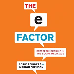 The E-Factor: Entrepreneurship in the Social Media Age | [Marion Freijsen, Adrie Reinders]