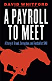 img - for A Payroll to Meet: A Story of Greed, Corruption, and Football at SMU book / textbook / text book