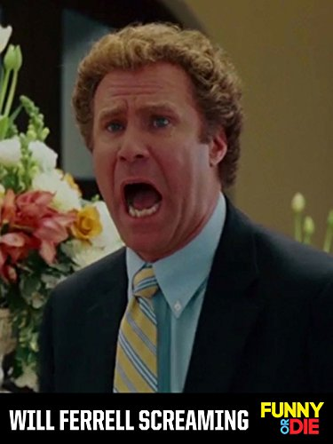 Will Ferrell Screaming