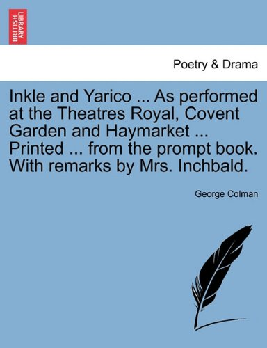 Inkle and Yarico ... As performed at the Theatres Royal, Covent Garden and Haymarket ... Printed ... from the prompt book. With remarks by Mrs. Inchbald.