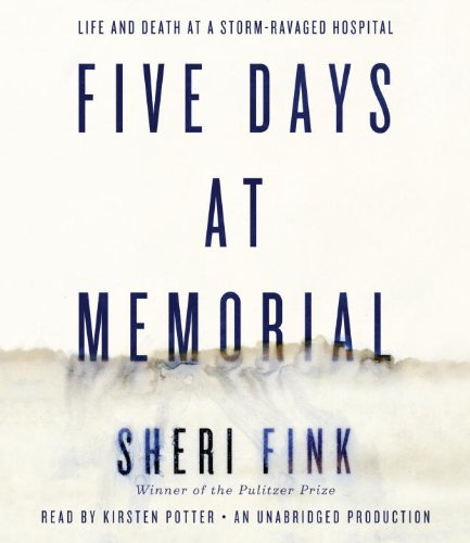Five Days at Memorial - Life and Death in a Storm-Ravaged Hospital - Sheri Fink