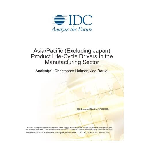 Asia/Pacific (Excluding Japan) Product Life-Cycle Drivers in the Manufacturing Sector Joe Barkai and Christopher Holmes