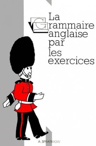 La grammaire anglaise par les exercices