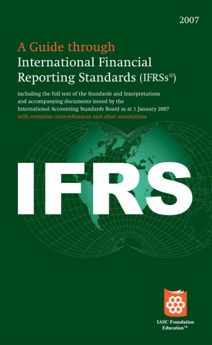 A Guide Through International Financial Reporting Standards IFRS 2007: Including the Full Text of the Standards and Inte