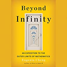 Beyond Infinity: An Expedition to the Outer Limits of Mathematics Audiobook by Eugenia Cheng Narrated by Moira Quirk