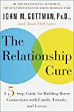 The Relationship Cure: A Five-Step Guide for Building Better Connections with Family, Friends, and Lovers (0609608096) by John M. Gottman