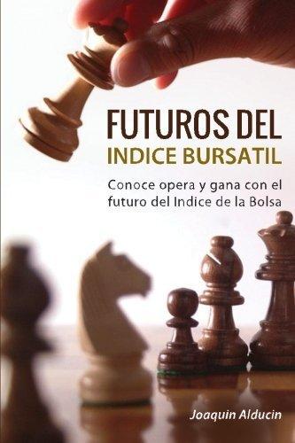 Futuros del Indice Bursatil: Conoce, opera y gana con futuros del indice de la Bolsa: Volume 1 (Productos Financieros Derivados)