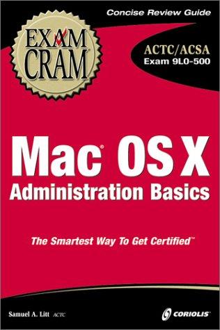 Mac OS X Administration Basics Exam Cram: Exam 9l0-500