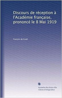 discours de r 233 ception 224 l acad 233 mie fran 231 aise prononc 233 le 8 mai 1919 edition fran 231 ois
