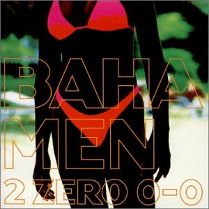Baha Men - 2 Zero 0-0 - Zortam Music