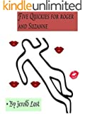 Five Quickies For Roger And Suzanne (Roger and Suzanne South American Mystery Series Book 7)