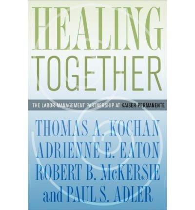 healing-together-the-labor-management-partnership-at-kaiser-permanente-author-thomas-a-kochan-may-20