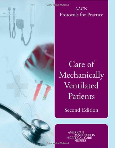 Aacn Protocols for Practice: Care of Mechanically Ventilated Patients (AACN Protocols for Practice)