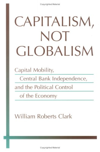 Capitalism, Not Globalism: Capital Mobility, Central Bank...