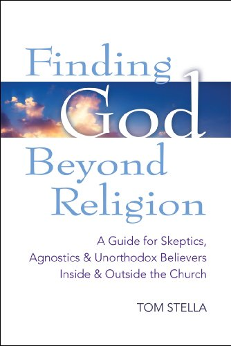 Finding God Beyond Religion: A Guide for Skeptics, Agnostics & Unorthodox Believers Inside & Outside the Church (Walking Together, Finding the Way) PDF