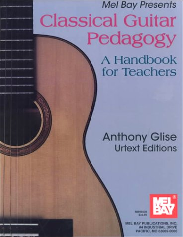 Mel Bay Presents Classical Guitar Pedagogy: A Handbook for Teachers (Anthony Glise Urtext)