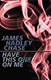 James Hadley Chase Have This One On Me (Gideon of Scotland Yard)