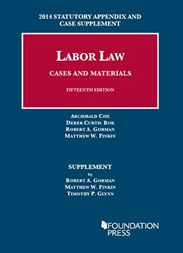 Labor Law, Cases And Materials, 15Th, 2014 Statutory Appendix And Case Supplement (University Casebook Series) (English And English Edition)