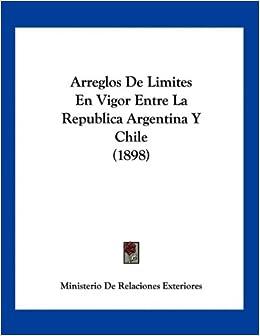 Arreglos De Limites En Vigor Entre La Republica Argentina Y Chile