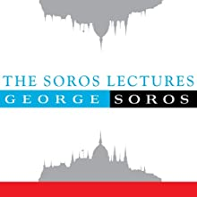 The Soros Lectures at the Central European University  by George Soros Narrated by uncredited