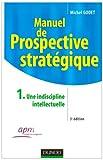 Manuel de prospective stratégique, Tome 1 : Une indiscipline intellectuelle