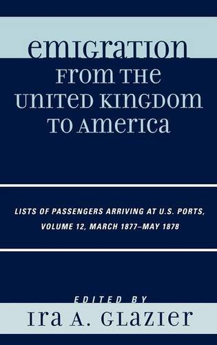 Emigration from the United Kingdom to America: Lists of Passengers Arriving at U.S. Ports, March 1877 - May 1878 PDF