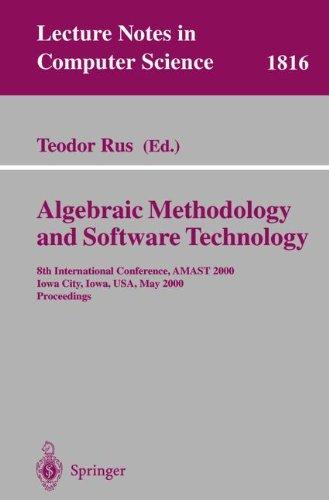 Algebraic Methodology and Software Technology: 8th International Conference, AMAST 2000 Iowa City, Iowa, USA, May 20-27, 2000 Proceedings