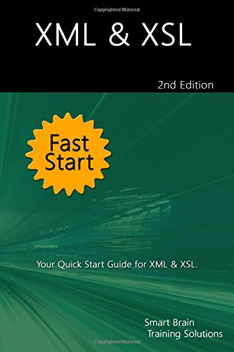 xml-xsl-fast-start-2nd-edition-your-quick-start-guide-for-xml-xsl
